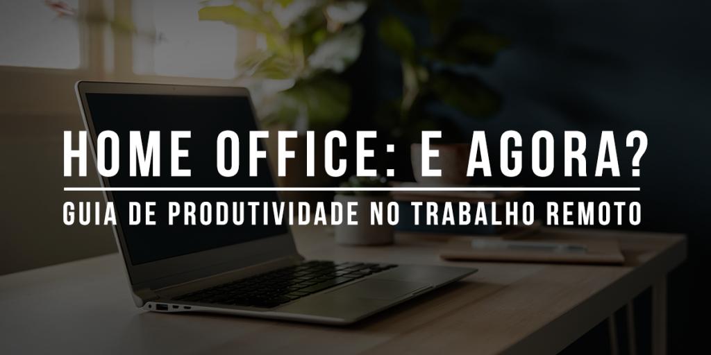 Home office: Guia de produtividade no trabalho remoto